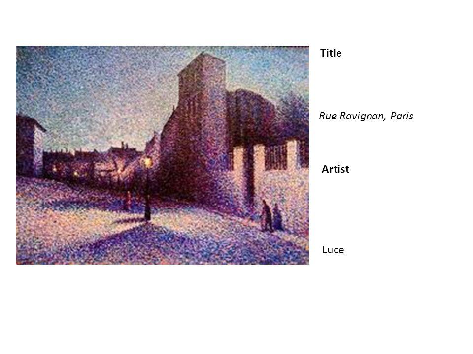 Title Artist Rue Ravignan, Paris Luce
