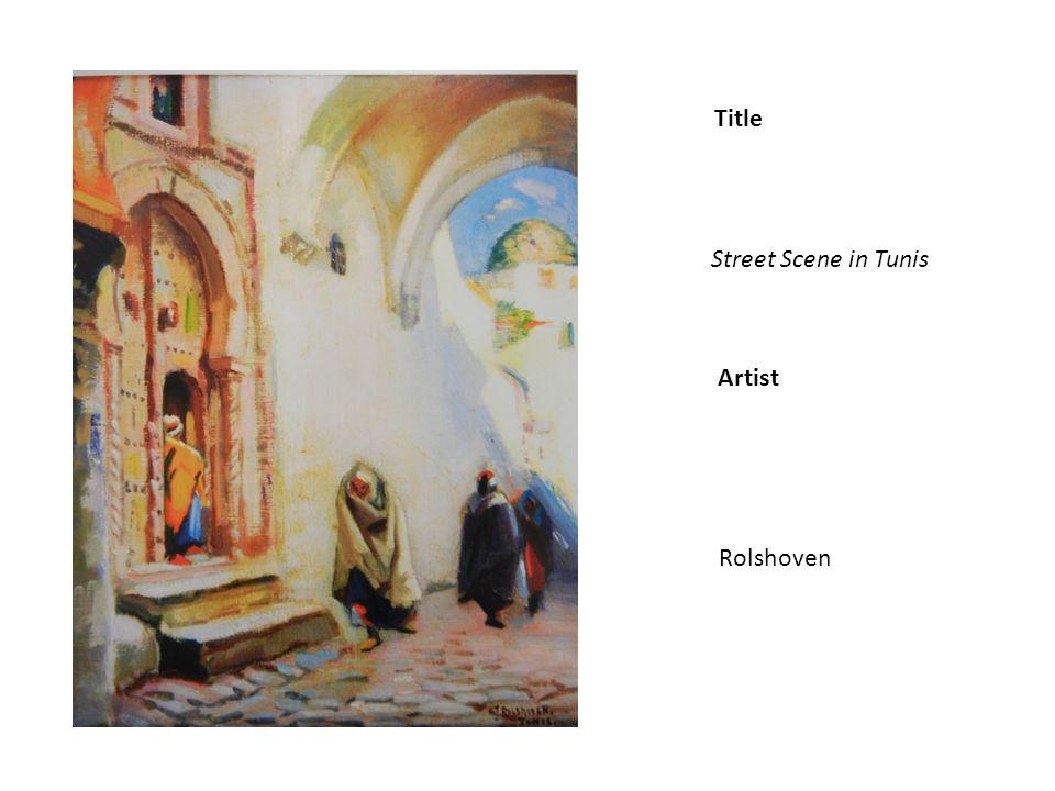 Title Artist Street Scene in Tunis Rolshoven