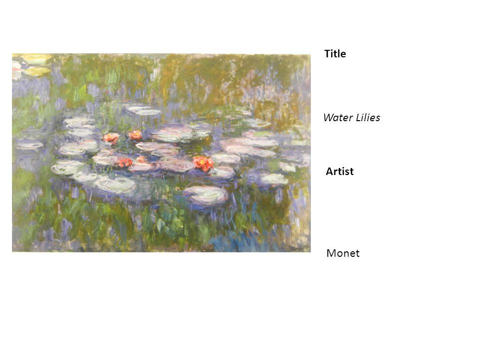 Title Artist Water Lilies Monet