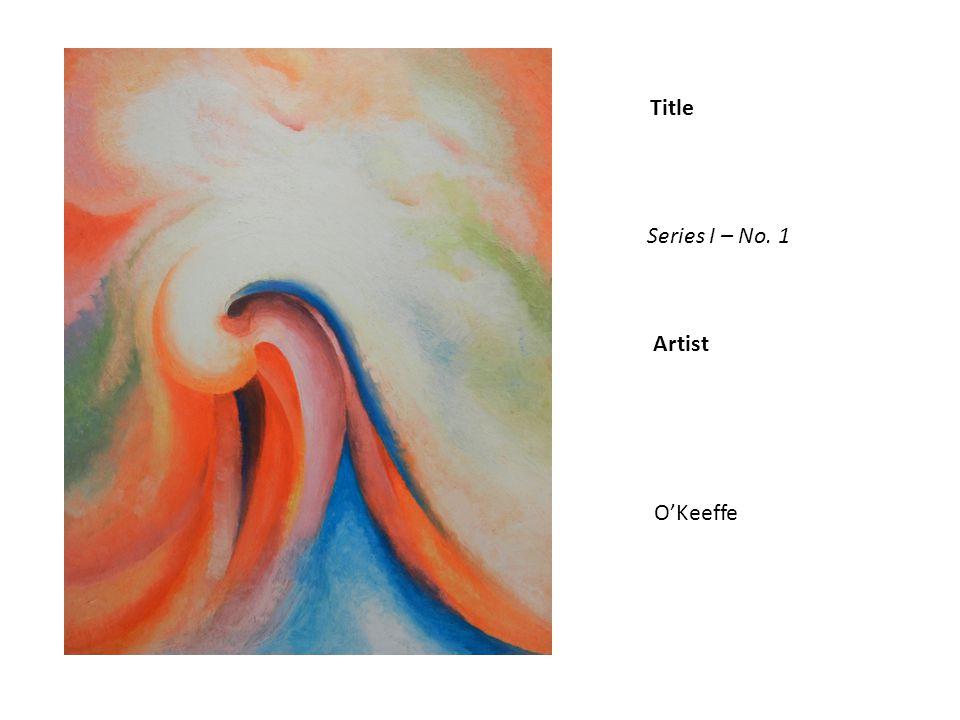 Title Artist Series I – No. 1 OKeeffe