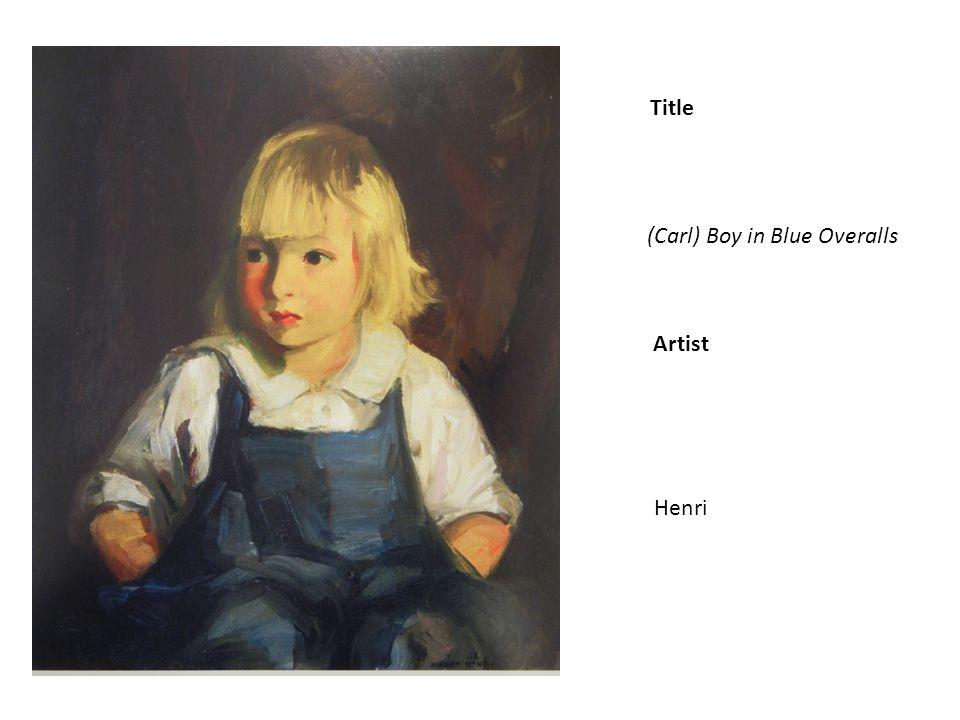 Title Artist (Carl) Boy in Blue Overalls Henri