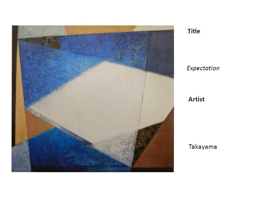 Title Artist Expectation Takayama