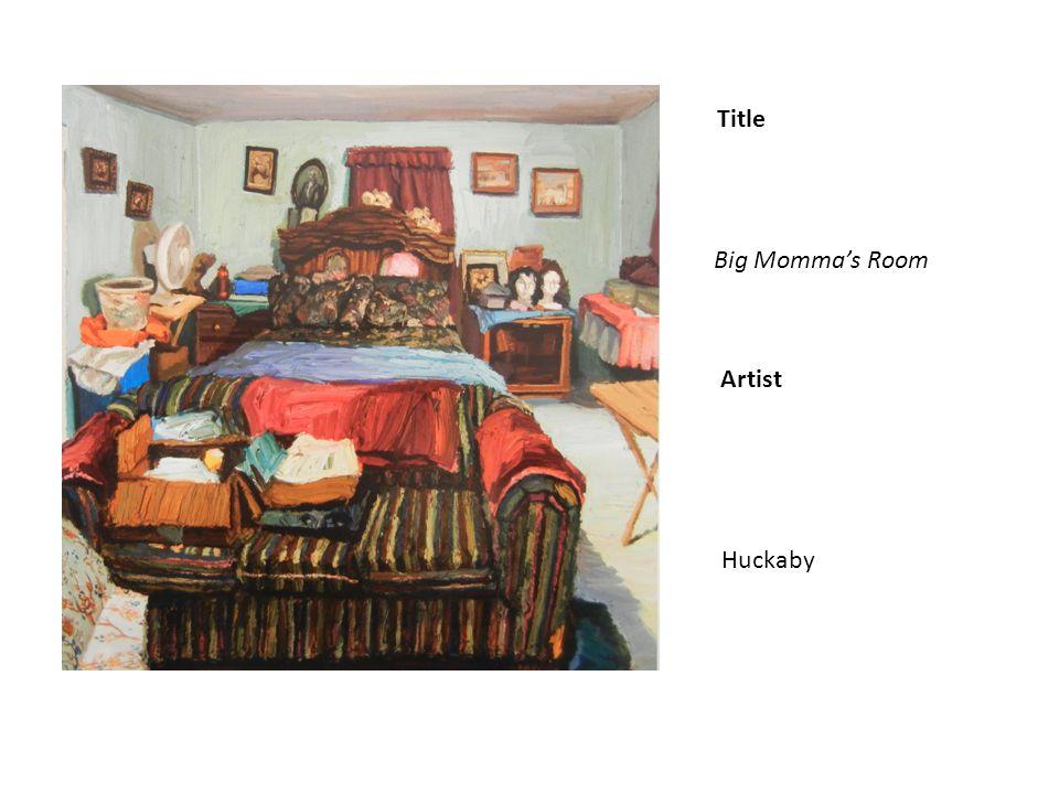 Title Artist Big Mommas Room Huckaby