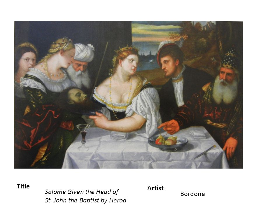 Title Salome Given the Head of St. John the Baptist by Herod Artist Bordone