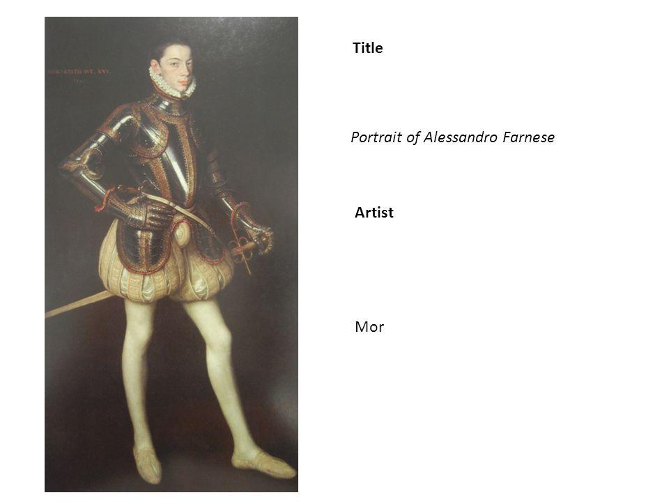 Title Artist Portrait of Alessandro Farnese Mor