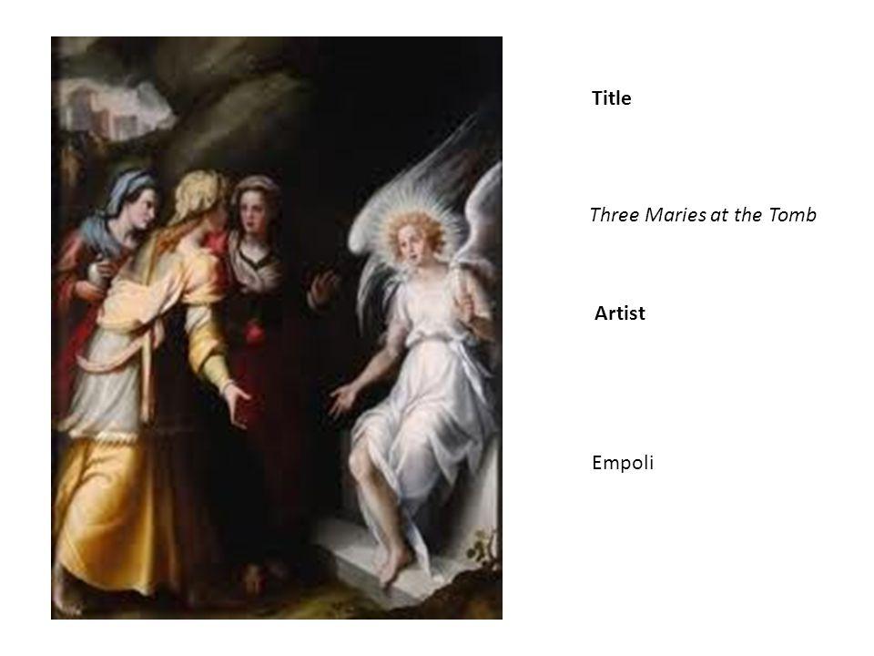Title Artist Three Maries at the Tomb Empoli