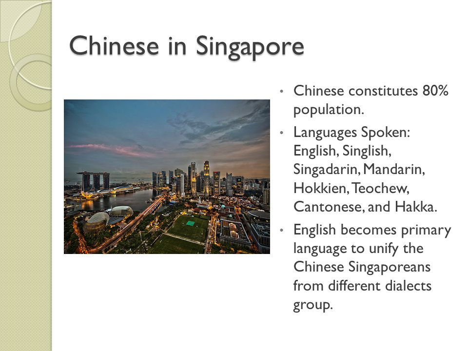 Chinese in Singapore Chinese constitutes 80% population.