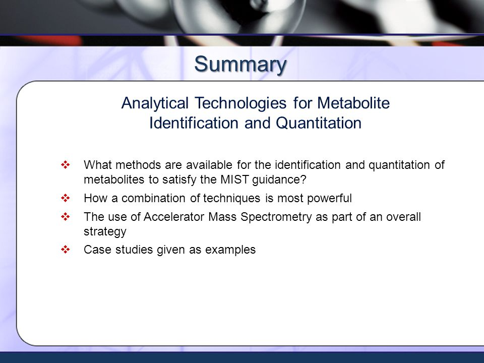 Xceleron - all rights reserved ©2009 Summary What methods are available for the identification and quantitation of metabolites to satisfy the MIST guidance.
