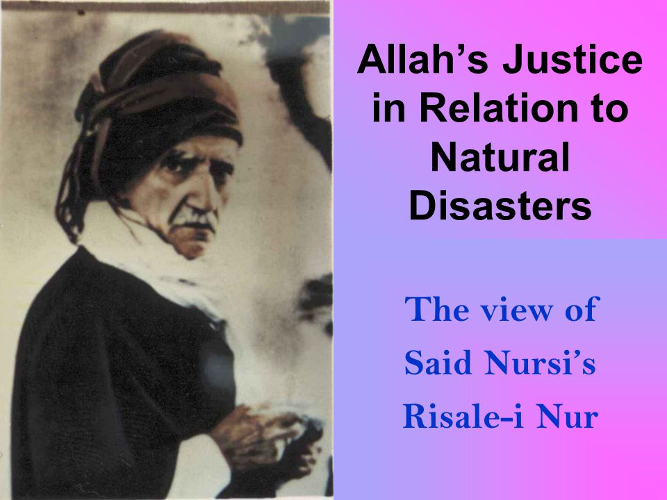 Allahs Justice in Relation to Natural Disasters The view of Said Nursis Risale-i Nur