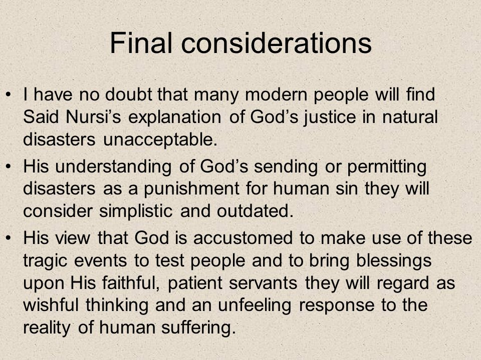 Final considerations I have no doubt that many modern people will find Said Nursis explanation of Gods justice in natural disasters unacceptable.