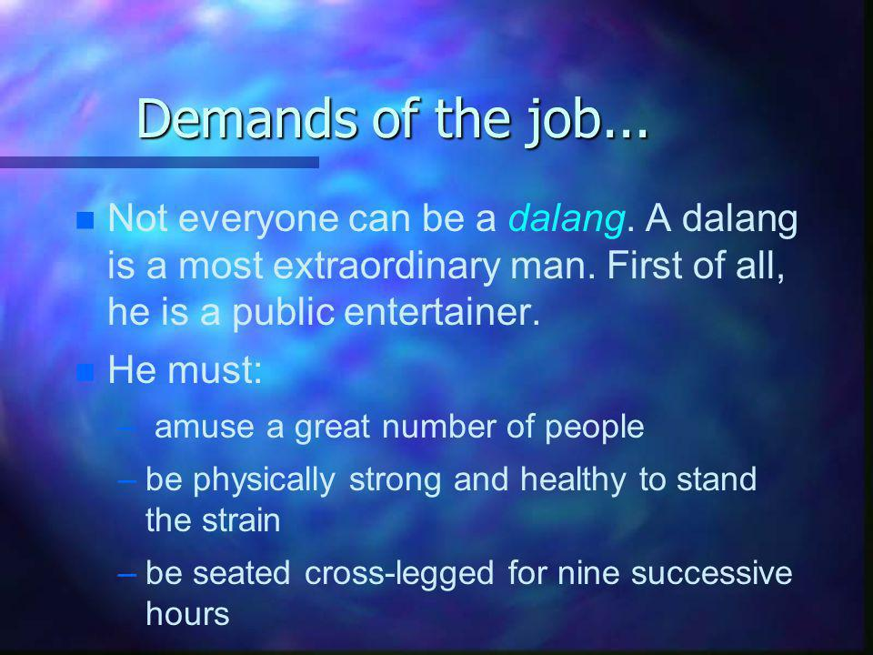Demands of the job...n n Not everyone can be a dalang.
