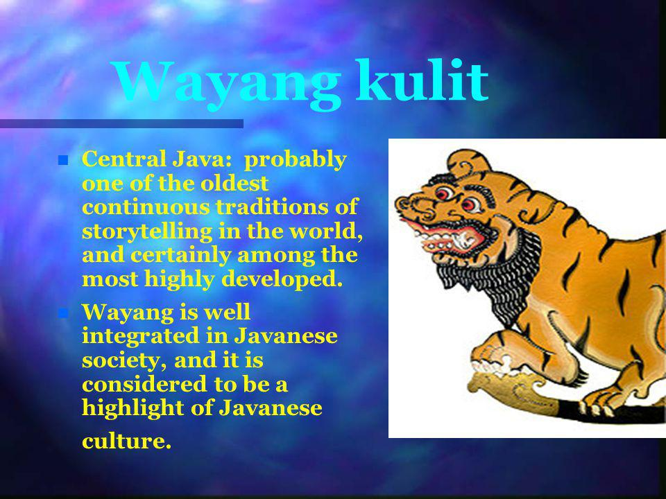 Wayang kulit n n Central Java: probably one of the oldest continuous traditions of storytelling in the world, and certainly among the most highly developed.