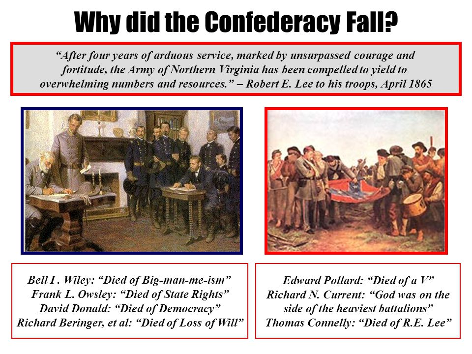 Why did the Confederacy Fall? After four years of arduous service, marked by unsurpassed courage and fortitude, the Army of Northern Virginia has been