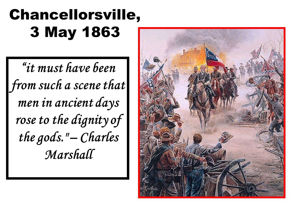 Chancellorsville, 3 May 1863 it must have been from such a scene that men in ancient days rose to the dignity of the gods.