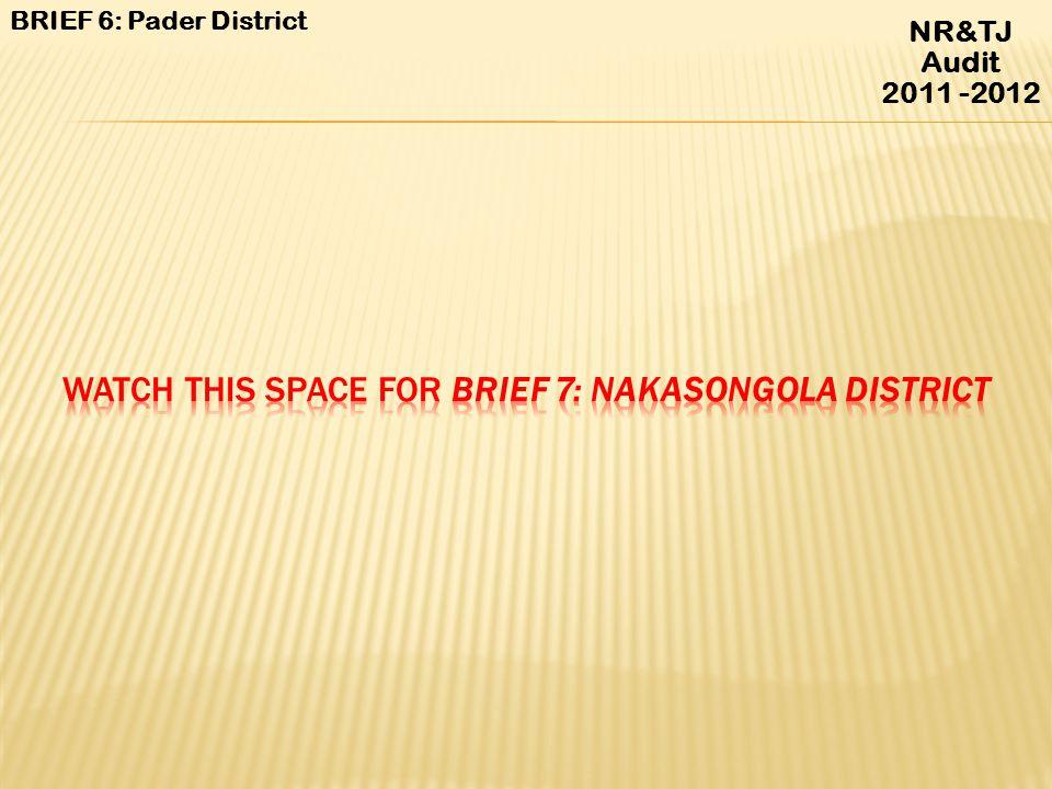 NR&TJ Audit 2011 -2012 BRIEF 6: Pader District