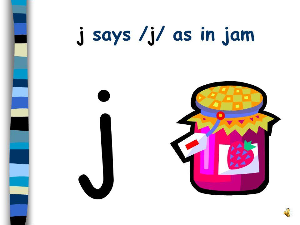 9 j says /j/ as in jam j