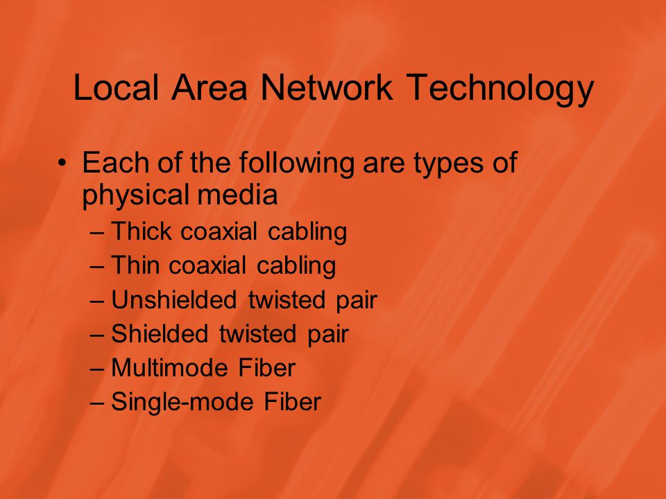 Local Area Network Technology Each of the following are types of physical media –Thick coaxial cabling –Thin coaxial cabling –Unshielded twisted pair