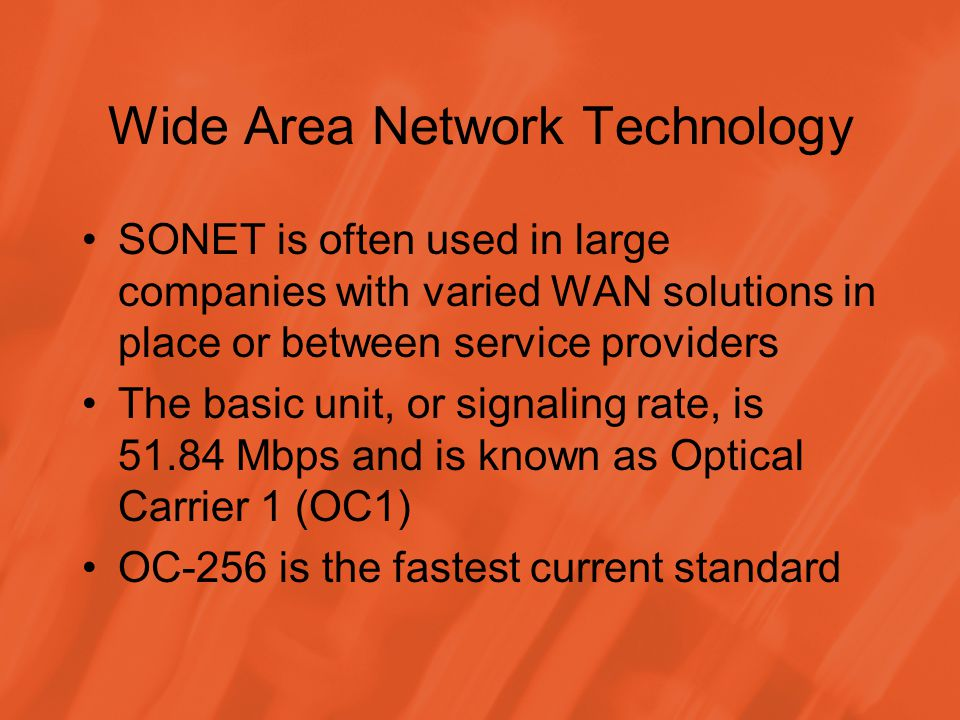 Wide Area Network Technology SONET is often used in large companies with varied WAN solutions in place or between service providers The basic unit, or