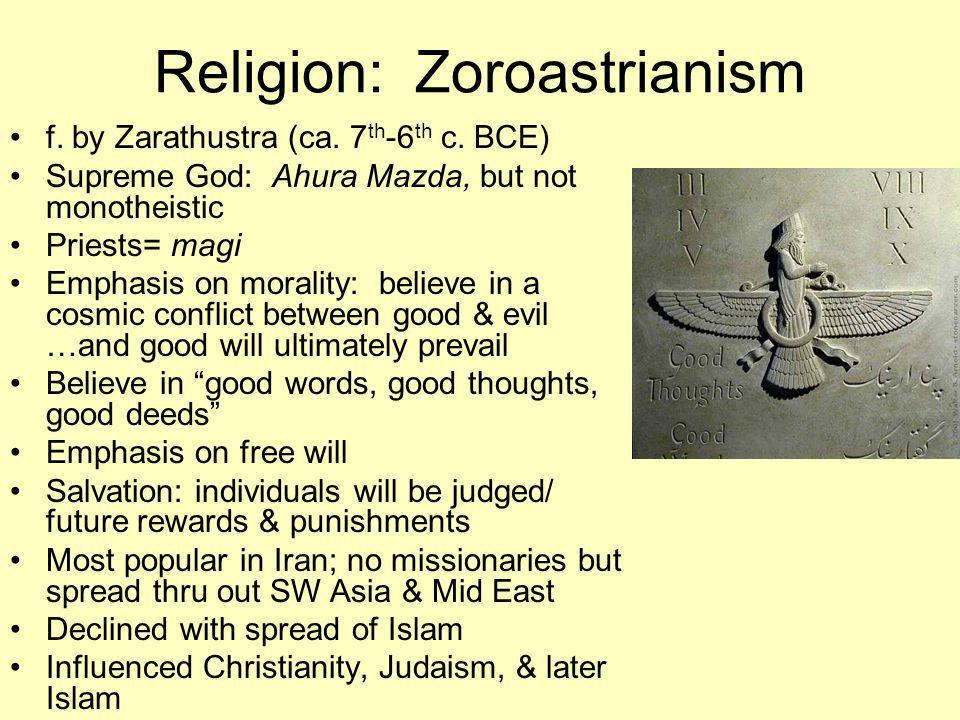 Religion: Zoroastrianism f. by Zarathustra (ca. 7 th -6 th c.