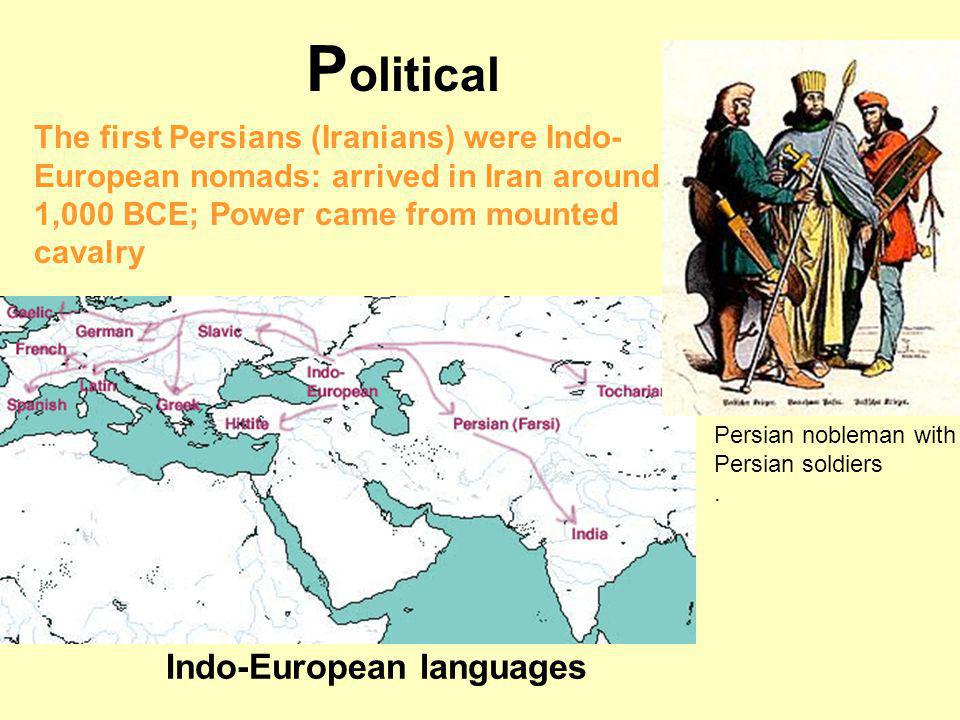 Indo-European languages The first Persians (Iranians) were Indo- European nomads: arrived in Iran around 1,000 BCE; Power came from mounted cavalry Persian nobleman with Persian soldiers.