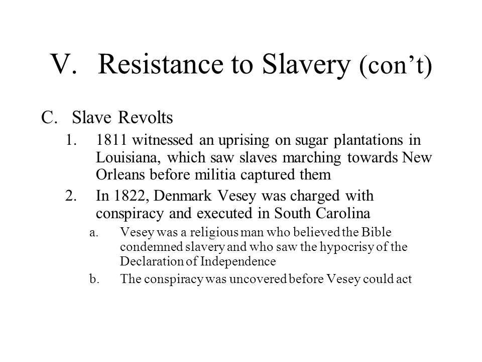 V.Resistance to Slavery (cont) C.Slave Revolts 1.1811 witnessed an uprising on sugar plantations in Louisiana, which saw slaves marching towards New O