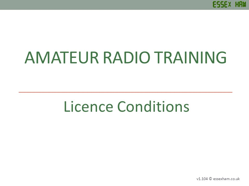 LICENCE CONDITIONS Rules & Restrictions UK Callsigns Operating Practices Schedules & Band Plans