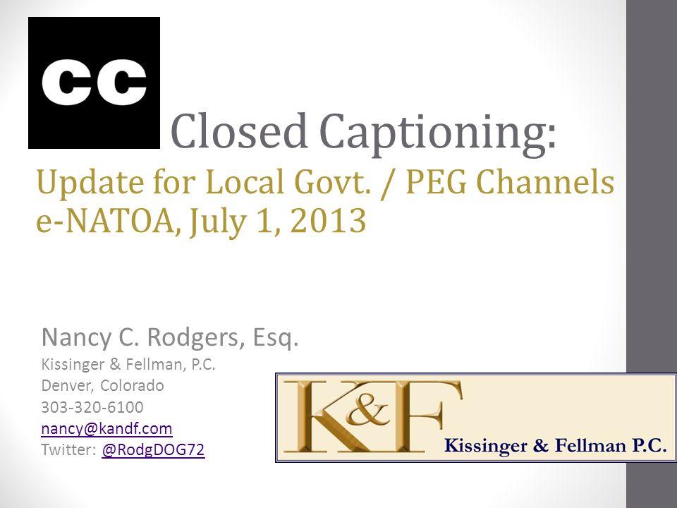 Closed Captioning: Nancy C. Rodgers, Esq. Kissinger & Fellman, P.C.