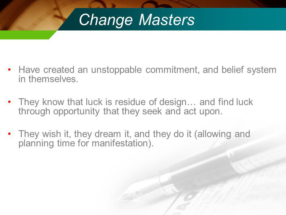 Have created an unstoppable commitment, and belief system in themselves.