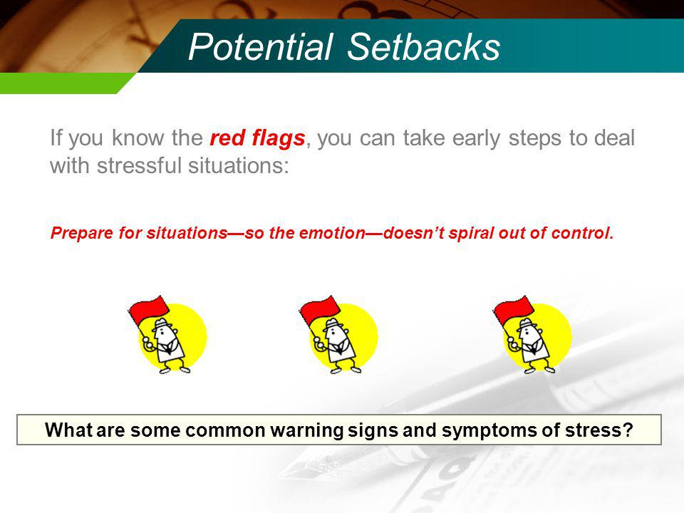 If you know the red flags, you can take early steps to deal with stressful situations: Prepare for situationsso the emotiondoesnt spiral out of control.