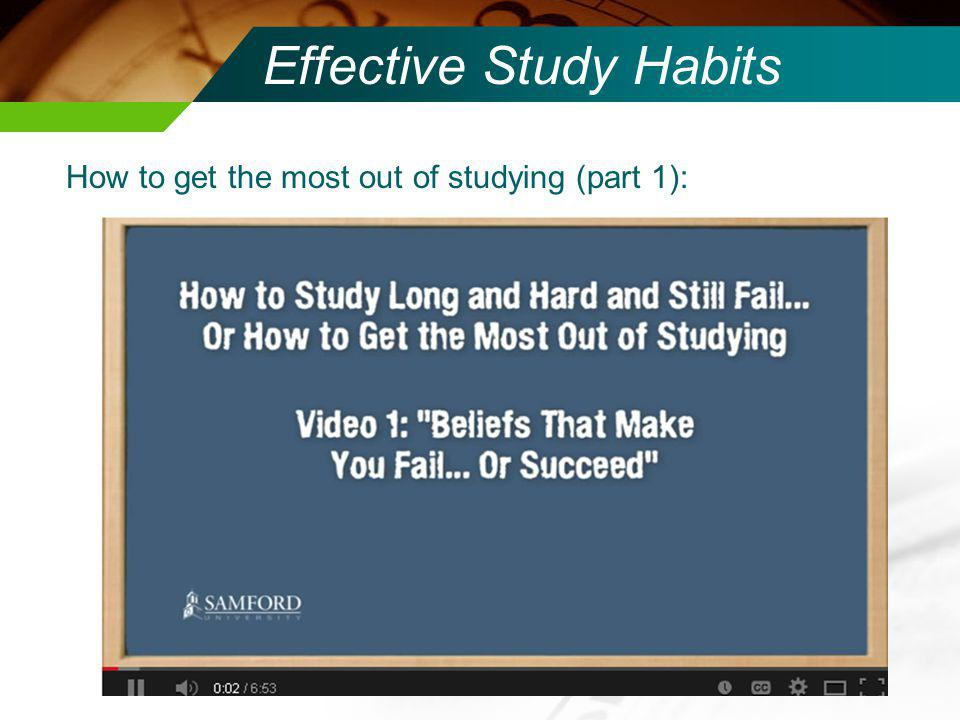 Effective Study Habits How to get the most out of studying (part 1):