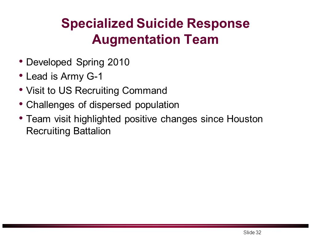 Specialized Suicide Response Augmentation Team Developed Spring 2010 Lead is Army G-1 Visit to US Recruiting Command Challenges of dispersed populatio