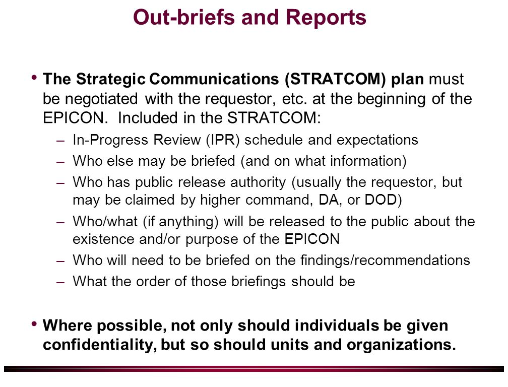 Out-briefs and Reports The Strategic Communications (STRATCOM) plan must be negotiated with the requestor, etc.