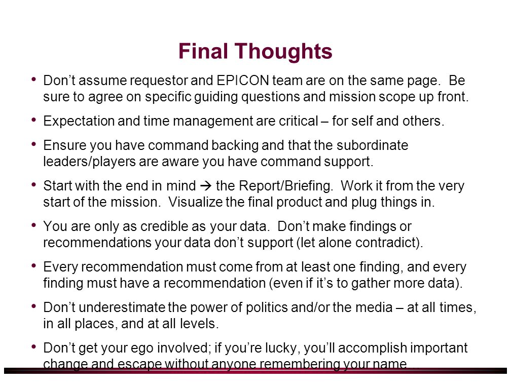 Final Thoughts Dont assume requestor and EPICON team are on the same page. Be sure to agree on specific guiding questions and mission scope up front.