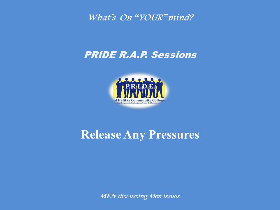 Whats On YOUR mind PRIDE R.A.P. Sessions Release Any Pressures MEN discussing Men Issues