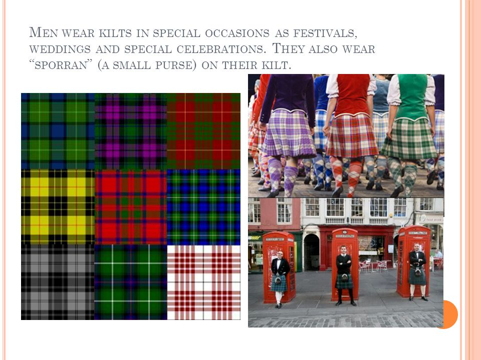 M EN WEAR KILTS IN SPECIAL OCCASIONS AS FESTIVALS, WEDDINGS AND SPECIAL CELEBRATIONS.