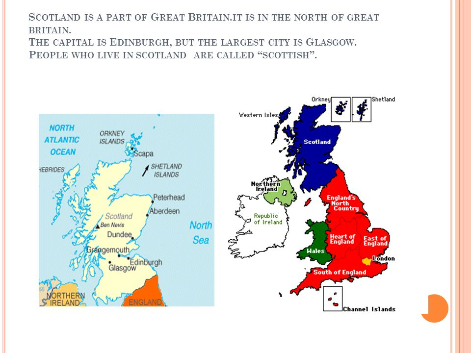 S COTLAND IS A PART OF G REAT B RITAIN.IT IS IN THE NORTH OF GREAT BRITAIN.