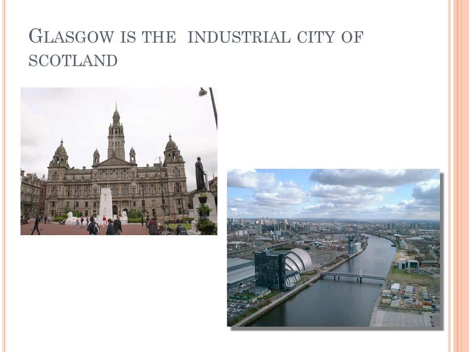 G LASGOW IS THE INDUSTRIAL CITY OF SCOTLAND