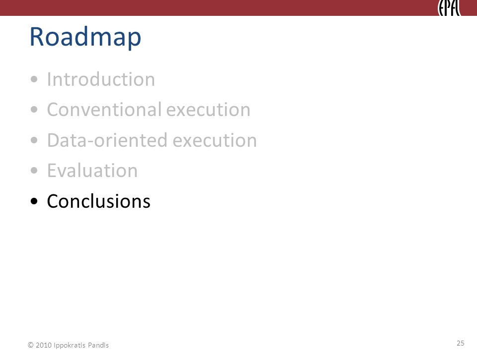 © 2010 Ippokratis Pandis 25 Roadmap Introduction Conventional execution Data-oriented execution Evaluation Conclusions
