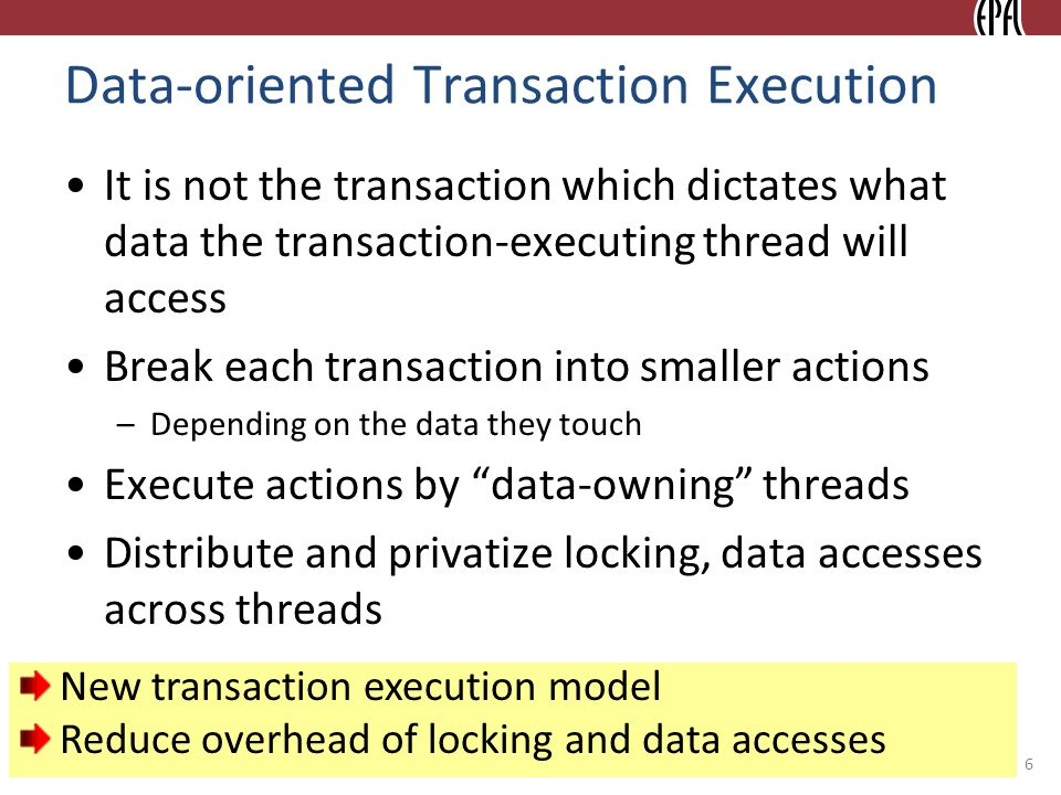 © 2010 Ippokratis Pandis Data-oriented Transaction Execution It is not the transaction which dictates what data the transaction-executing thread will