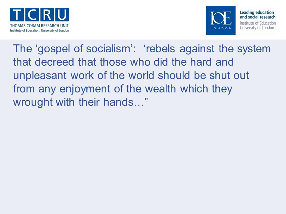 The gospel of socialism: rebels against the system that decreed that those who did the hard and unpleasant work of the world should be shut out from any enjoyment of the wealth which they wrought with their hands…