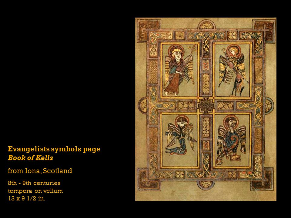 Evangelists symbols page Book of Kells from Iona, Scotland 8th - 9th centuries tempera on vellum 13 x 9 1/2 in.