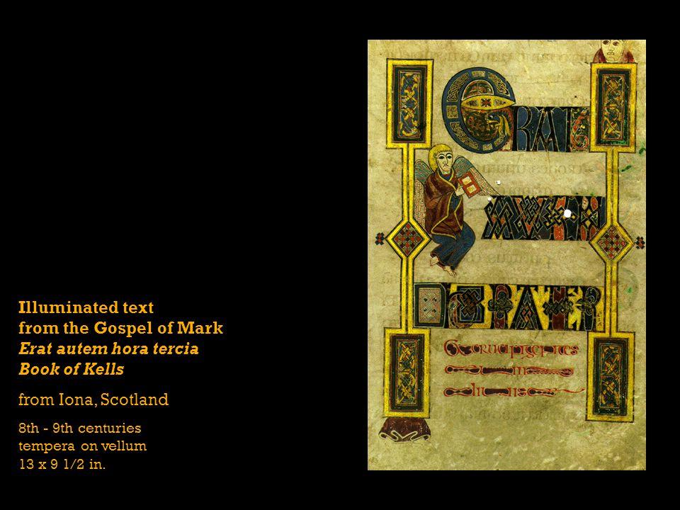 Illuminated text from the Gospel of Mark Erat autem hora tercia Book of Kells from Iona, Scotland 8th - 9th centuries tempera on vellum 13 x 9 1/2 in.