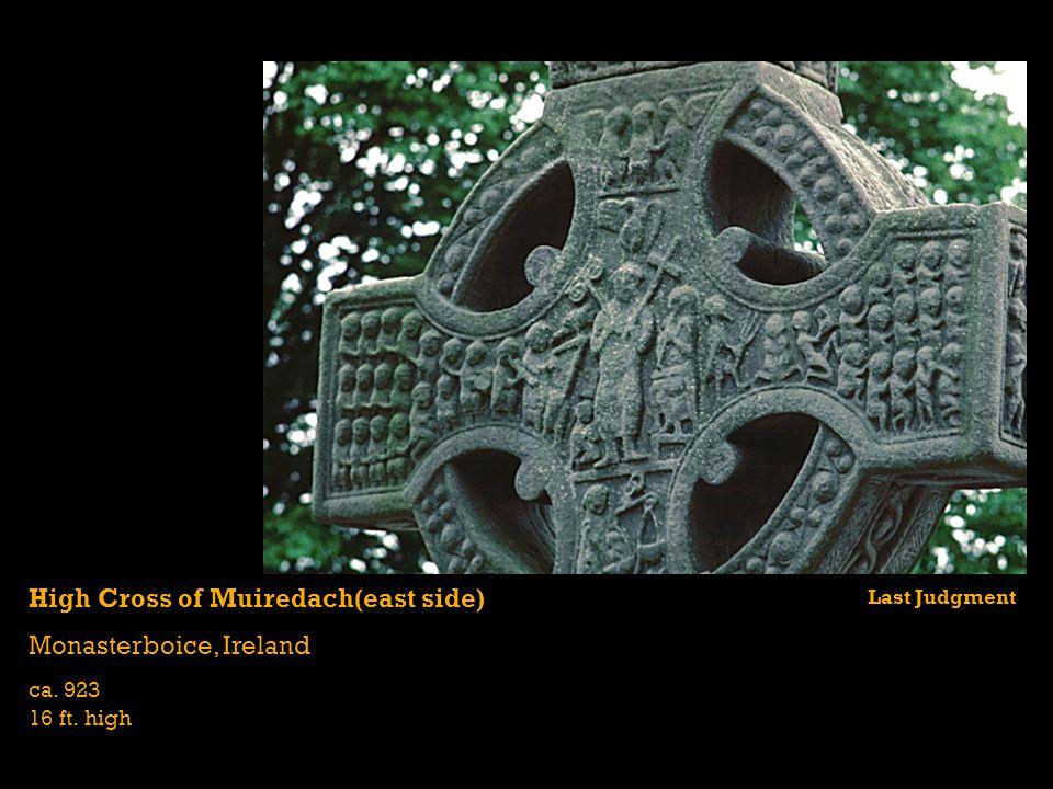 High Cross of Muiredach(east side) Monasterboice, Ireland ca. 923 16 ft. high Last Judgment