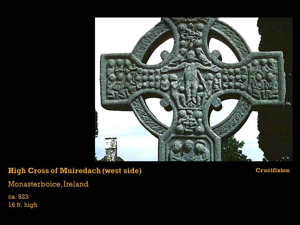 High Cross of Muiredach (west side) Monasterboice, Ireland ca. 923 16 ft. high Crucifixion