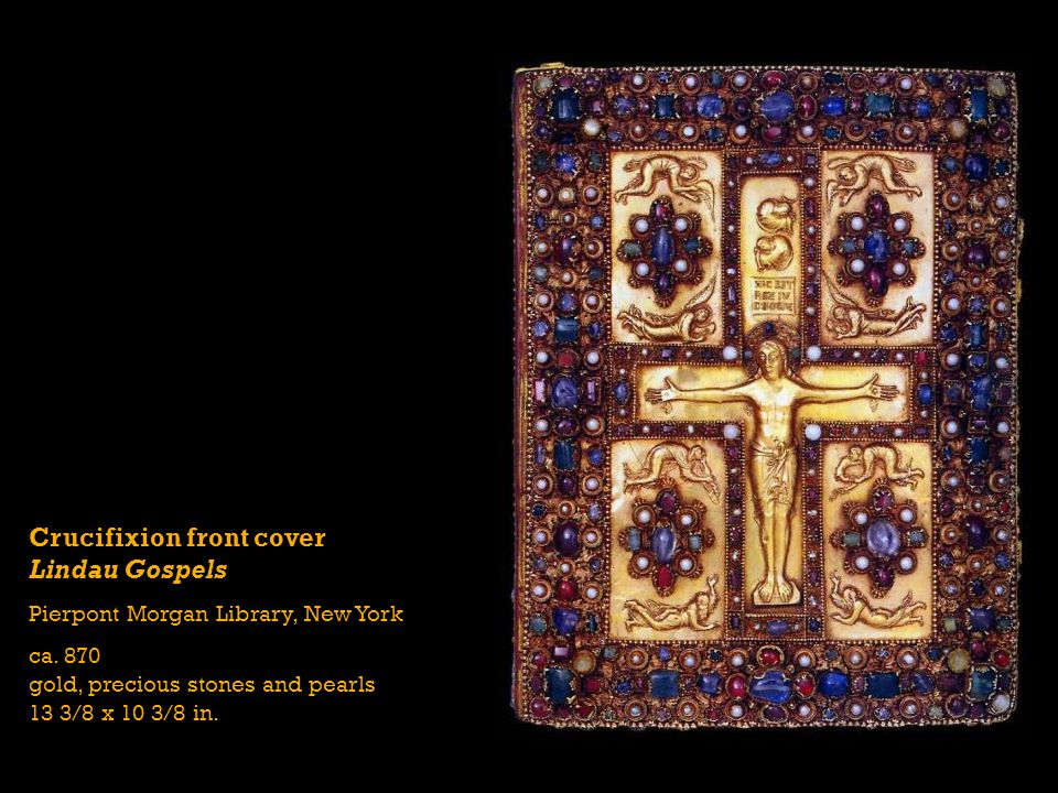 Crucifixion front cover Lindau Gospels Pierpont Morgan Library, New York ca. 870 gold, precious stones and pearls 13 3/8 x 10 3/8 in.