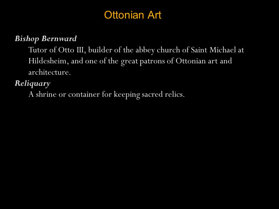 Ottonian Art Bishop Bernward Tutor of Otto III, builder of the abbey church of Saint Michael at Hildesheim, and one of the great patrons of Ottonian a