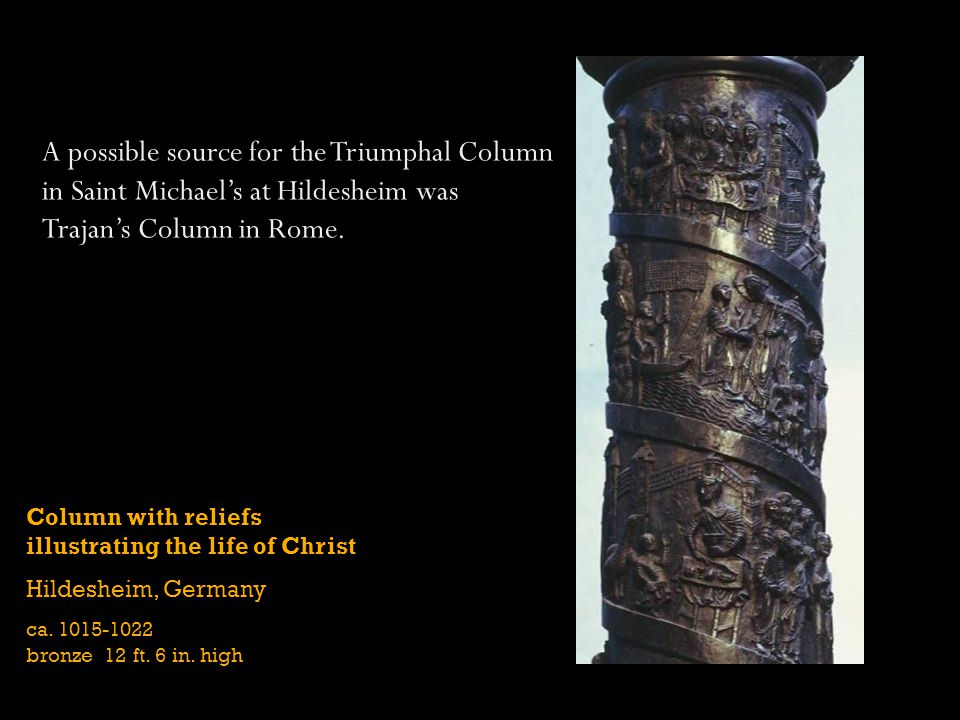 Column with reliefs illustrating the life of Christ Hildesheim, Germany ca. 1015-1022 bronze 12 ft. 6 in. high A possible source for the Triumphal Col