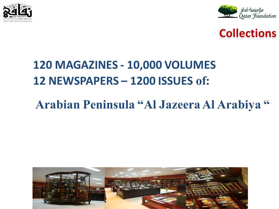 120 MAGAZINES - 10,000 VOLUMES 12 NEWSPAPERS – 1200 ISSUES of: Arabian Peninsula Al Jazeera Al Arabiya Collections