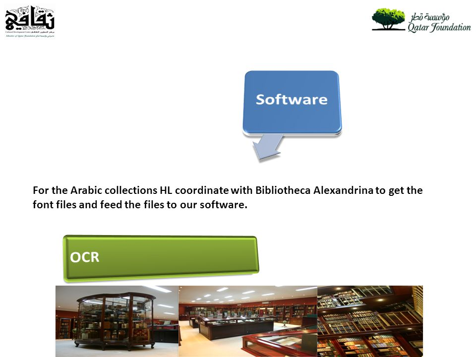 For the Arabic collections HL coordinate with Bibliotheca Alexandrina to get the font files and feed the files to our software.