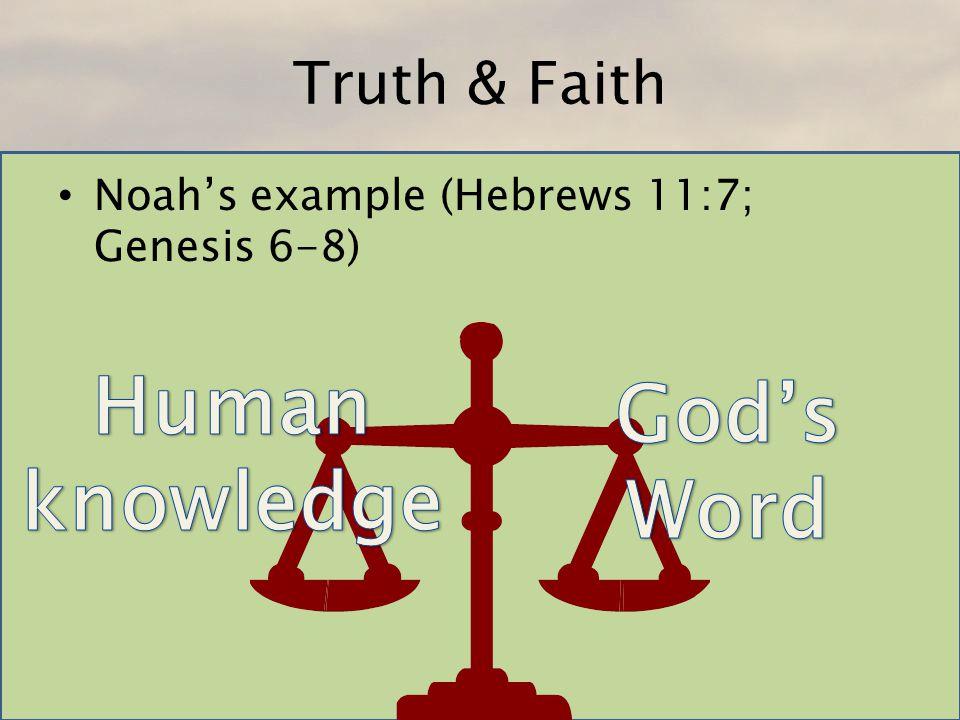 Truth & Faith Noahs example (Hebrews 11:7; Genesis 6-8)